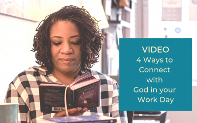 4 Ways to Connect with God in your Work Day