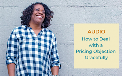 Overcoming Pricing Objections Gracefully… and Still Get Paid