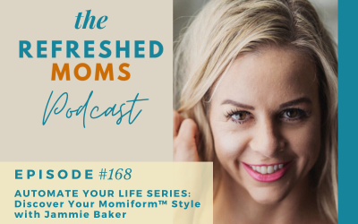 Refreshed Moms Podcast Episode #168: Automate Your Life Series: Discover Your Momiform™️ Style with Jammie Baker