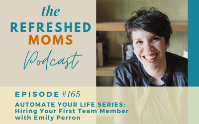 Refreshed Moms Podcast Episode #165: Automate Your Life Series: Hiring Your First Team Member with Emily Perron