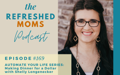 Refreshed Moms Podcast Episode #169: Automate Your Life Series – Making Dinner for a Dollar with Shelly Longenecker