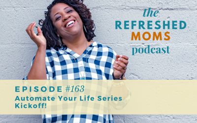 Refreshed Moms Podcast Episode #163: Automate Your Life Series Kickoff!