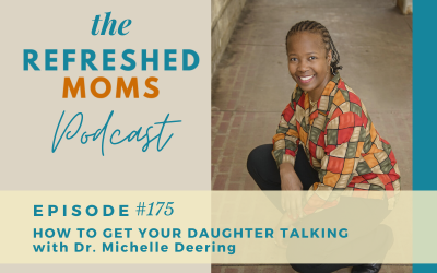 #175 How to Get Your Daughter Talking with Dr. Michelle Deering