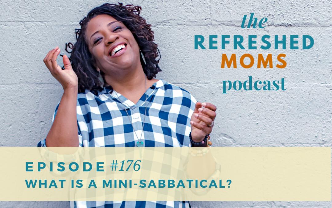 #176 What is a Mini-Sabbatical?