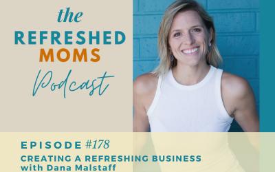 #178 Creating a Refreshing Business with Dana Malstaff