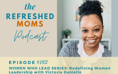 #182 Women Who Lead Series: Redefining Women Leadership with Victoria Danielle