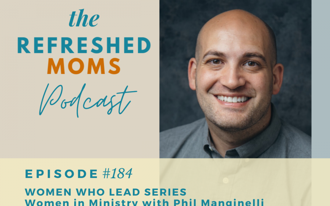 #184 Women Who Lead Series – Women in Ministry with Phil Manginelli