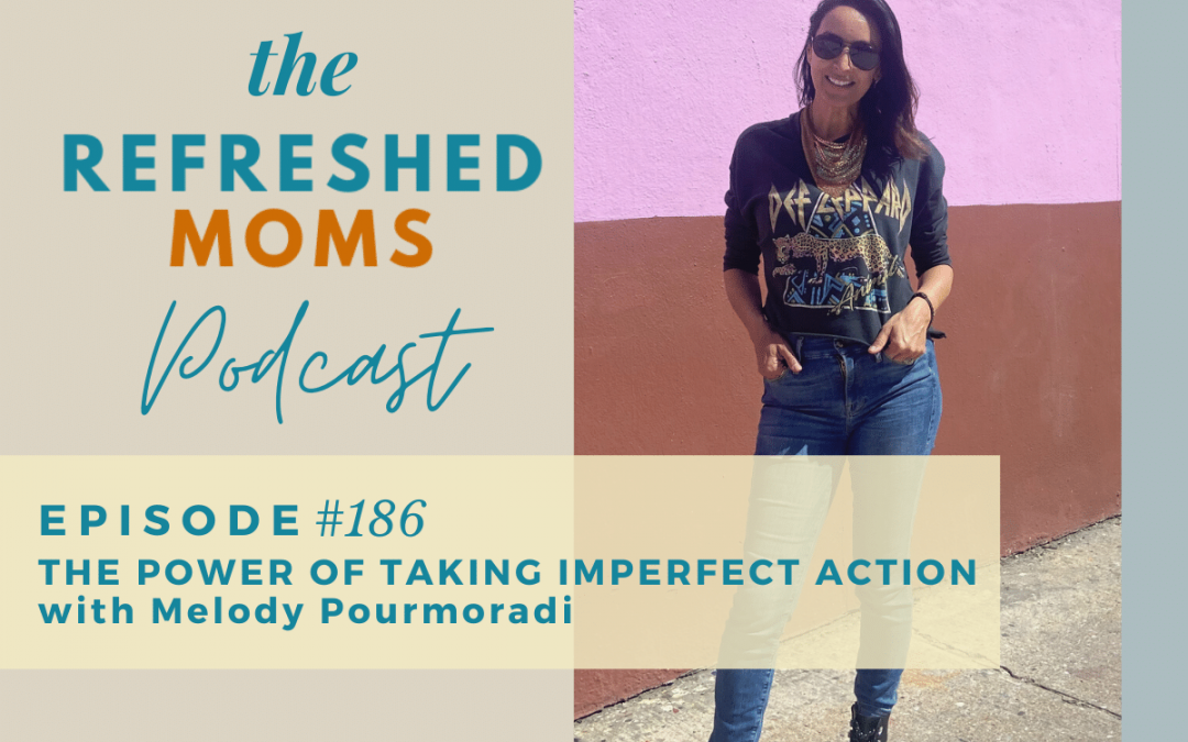 #186 The Power of Taking Imperfect Action with Melody Pourmoradi