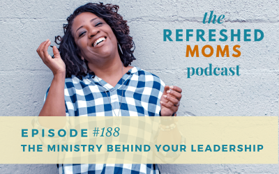 #188 The Ministry Behind Your Leadership