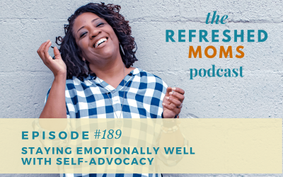 #189 Staying Emotionally Well with Self-Advocacy